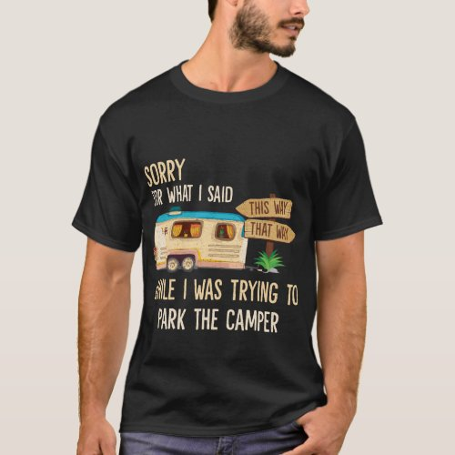 Sorry For What I Said While Parking The Camper T_Shirt