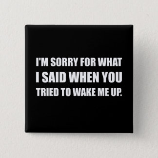 Sorry For What Said Wake Up Button