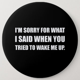 Sorry For What Said Wake Up Pinback Button