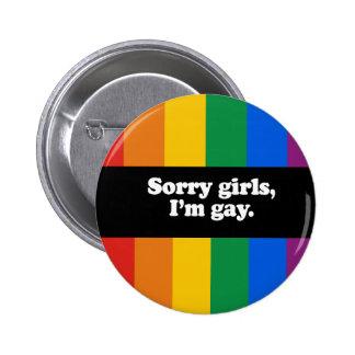 Sorry girls, I'm gay Bumper Sticker Button