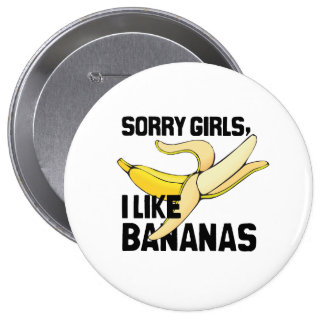 SORRY GIRLS I LIKE BANANAS -.png Pinback Buttons