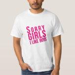 """Sorry Girls. I Like Boys."" T-shirt"