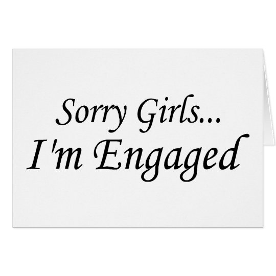 Sorry Girls Im Engaged Card