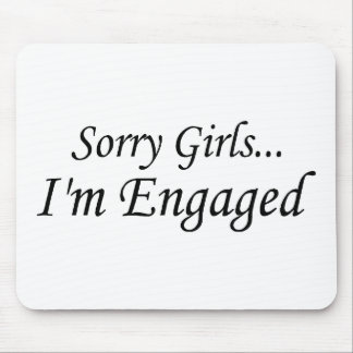 Sorry Girls Im Engaged Mouse Pad