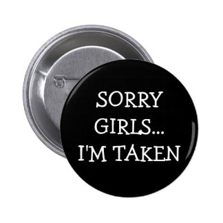 Sorry Girls Im Taken 2 Inch Round Button
