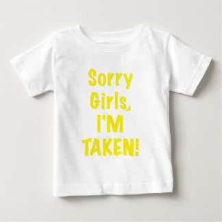 Sorry Girls Im Taken Baby T-Shirt