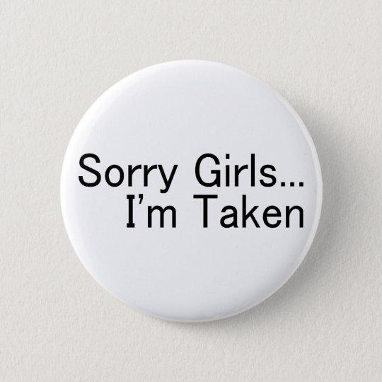 Sorry Girls Im Taken Pinback Button