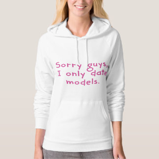 Sorry Guys, I Only Date Models Hoodie