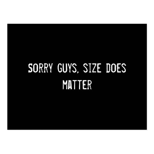 Sorry guys, size does matter postcard