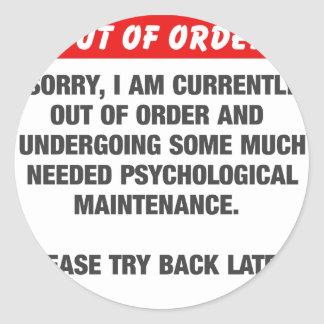 Sorry I Am Currently Out Of Order Classic Round Sticker