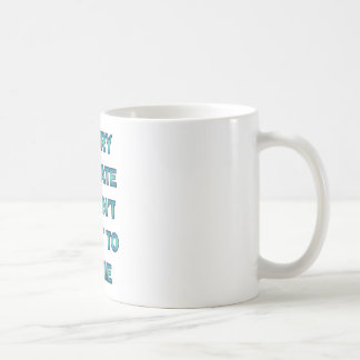 Sorry, I am Late; I Didn't Want to Come Coffee Mug