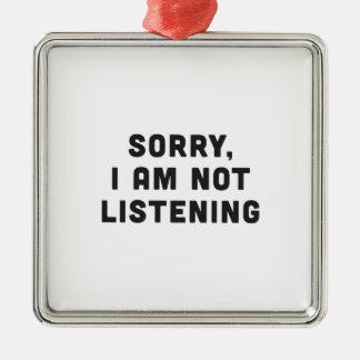 Sorry, I am not listening Metal Ornament