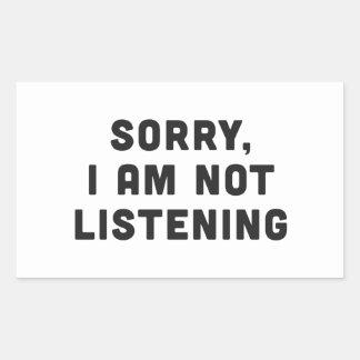 Sorry, I am not listening Rectangular Sticker