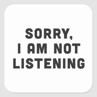 Sorry, I am not listening Square Sticker