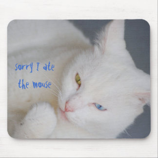 Sorry I ate the mouse, white cat, blue & green eye Mouse Pad