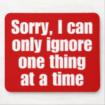 Sorry, I can only ignore one thing at a time. Mouse Pad