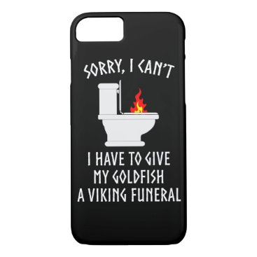 Sorry I Can't Goldfish Viking Funeral Funny iPhone 8/7 Case