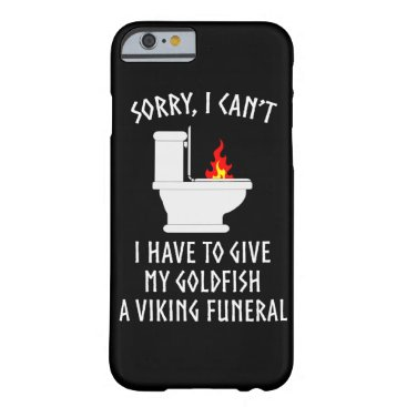 Sorry I Can't Goldfish Viking Funeral Funny Barely There iPhone 6 Case