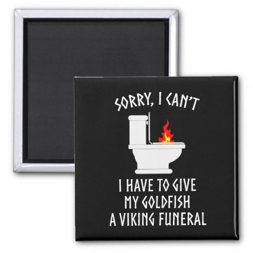 Sorry I Cant Goldfish Viking Funeral Funny Magnet