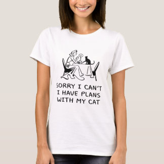 SORRY I CAN'T, I HAVE PLANS WITH MY CAT T-Shirt