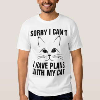 Sorry I can't I have plans with my cat, T-shirts