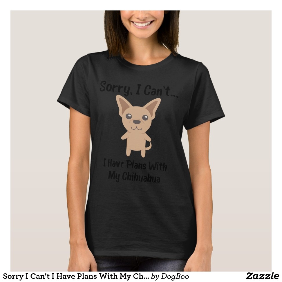 Sorry I Can't I Have Plans With My Chihuahua T-Shirt - Best Selling Long-Sleeve Street Fashion Shirt Designs