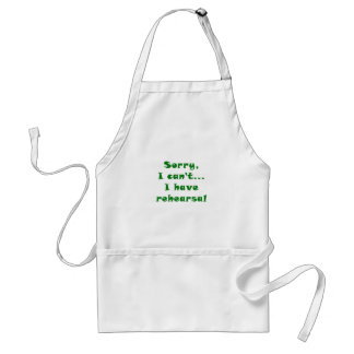 Sorry I Cant I Have Rehearsal Adult Apron