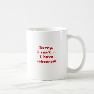Sorry I Cant I Have Rehearsal Classic White Coffee Mug