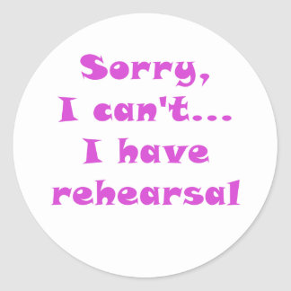 Sorry I Cant I Have Rehearsal Classic Round Sticker