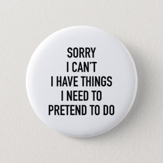 Sorry I Can't Pinback Button