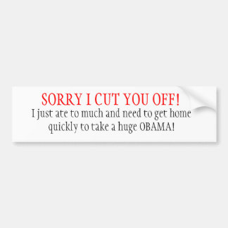 SORRY I CUT YOU OFF! BUMPER STICKER
