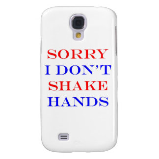 Sorry I Don 't Shake Hands Galaxy S4 Case