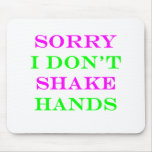 Sorry I Don't Shake Hands 2 Mouse Pad