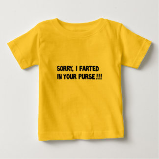 Sorry I farted in your purse!! Infant T-shirt