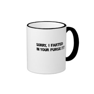 Sorry I farted in your purse!! Ringer Coffee Mug