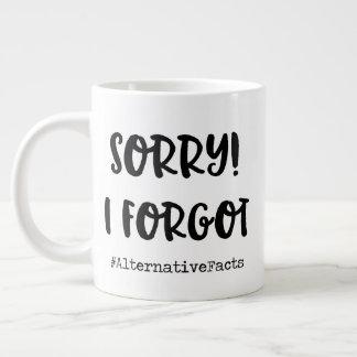 Sorry, I forgot! Giant Coffee Mug