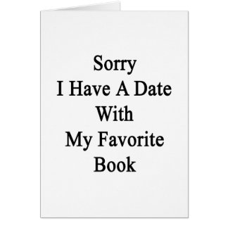 Sorry I Have A Date With My Favorite Book Card