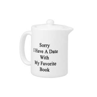 Sorry I Have A Date With My Favorite Book Teapot