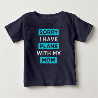 Sorry I have plans with my mom baby boy shirt