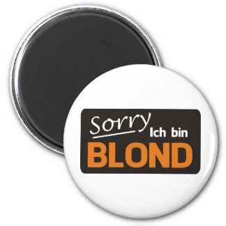 Sorry I is blond 2 Inch Round Magnet