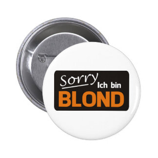 Sorry I is blond Pinback Button