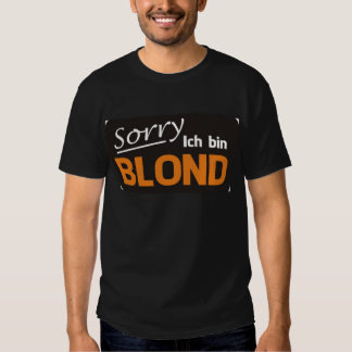 Sorry I is blond Shirt