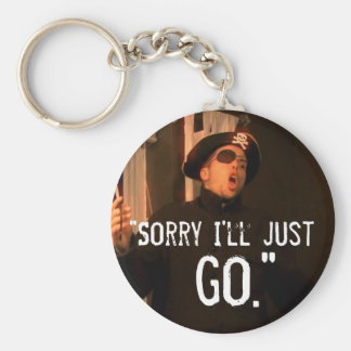 """""""Sorry I'll Just Go"""" Keychains"""