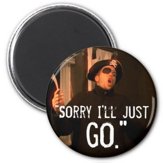 """Sorry I'll Just Go"" Magnet"