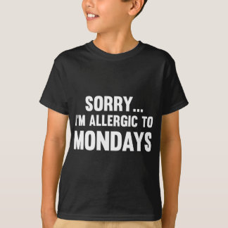 Sorry… I'm Allergic To Mondays T-Shirt