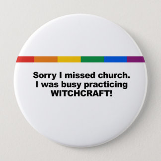 Sorry I missed church, I was busy practicing Witch Pinback Button