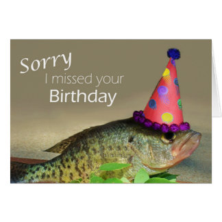 Sorry I missed your birthday Card