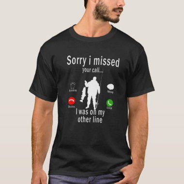 Sorry I Missed Your Call I Was On My Other Line Fi T-Shirt