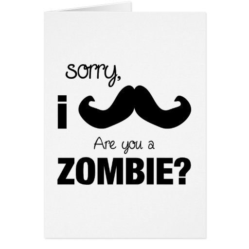 Sorry I mustache....are you a zombie? Greeting Cards