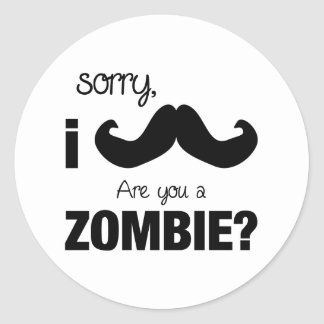 Sorry I mustache....are you a zombie? Classic Round Sticker